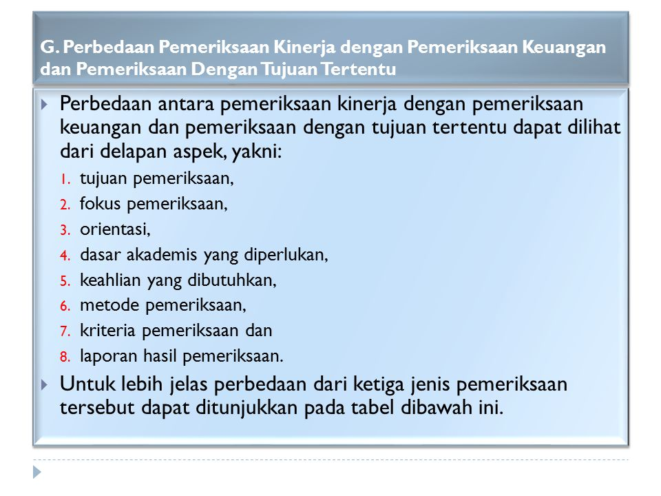 G. Perbedaan Pemeriksaan Kinerja dengan Pemeriksaan Keuangan dan Pemeriksaan Dengan Tujuan Tertentu  Perbedaan antara pemeriksaan kinerja dengan peme