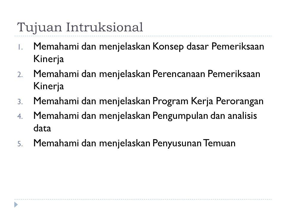 Tujuan Intruksional 1. Memahami dan menjelaskan Konsep dasar Pemeriksaan Kinerja 2. Memahami dan menjelaskan Perencanaan Pemeriksaan Kinerja 3. Memaha
