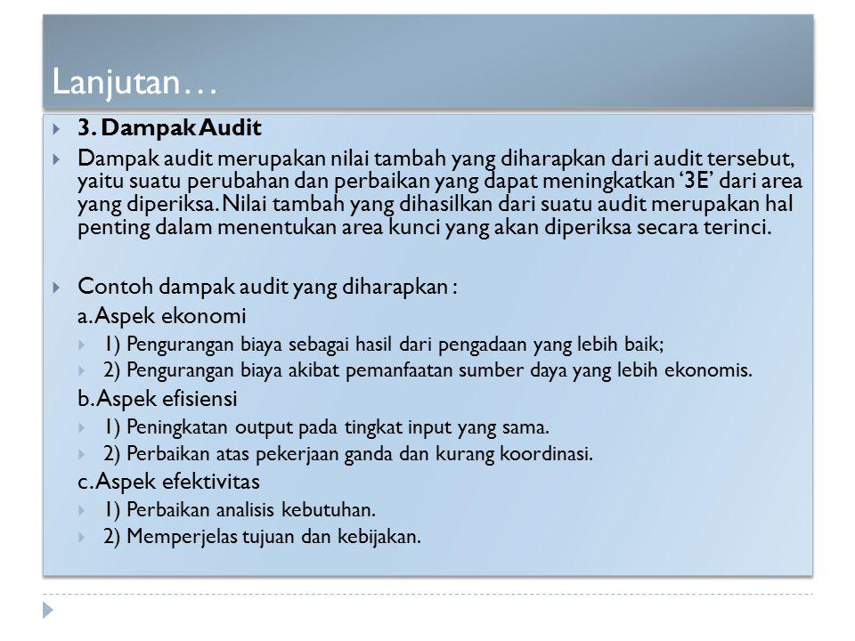 Lanjutan…  3. Dampak Audit  Dampak audit merupakan nilai tambah yang diharapkan dari audit tersebut, yaitu suatu perubahan dan perbaikan yang dapat