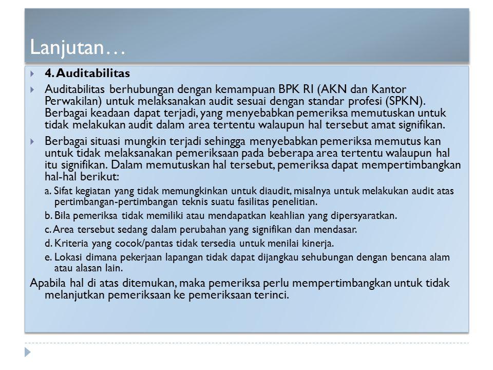Lanjutan…  4. Auditabilitas  Auditabilitas berhubungan dengan kemampuan BPK RI (AKN dan Kantor Perwakilan) untuk melaksanakan audit sesuai dengan st