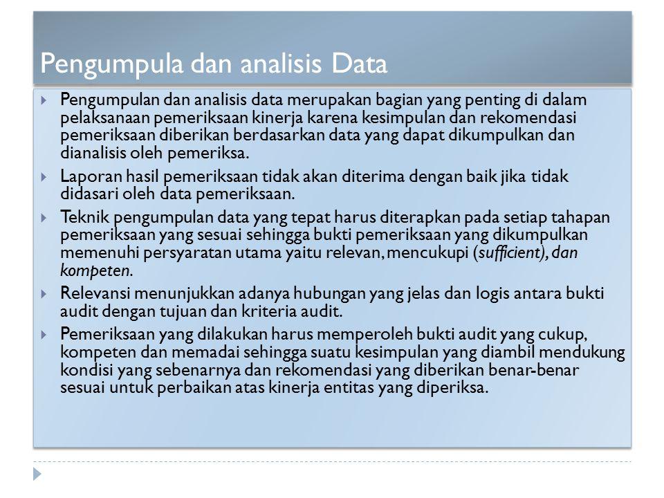 Pengumpula dan analisis Data  Pengumpulan dan analisis data merupakan bagian yang penting di dalam pelaksanaan pemeriksaan kinerja karena kesimpulan