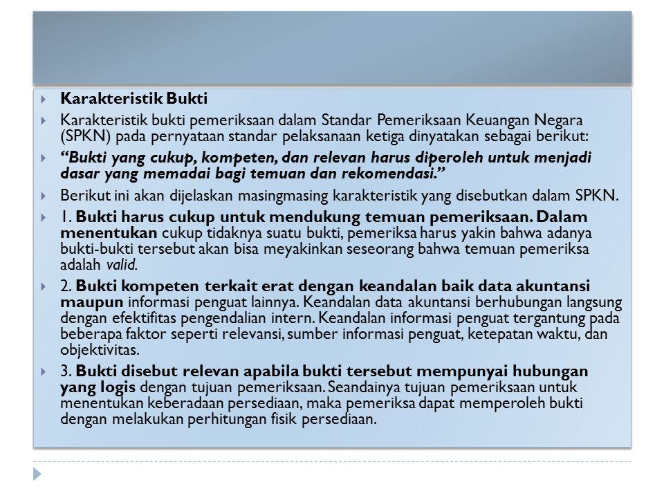  Karakteristik Bukti  Karakteristik bukti pemeriksaan dalam Standar Pemeriksaan Keuangan Negara (SPKN) pada pernyataan standar pelaksanaan ketiga di