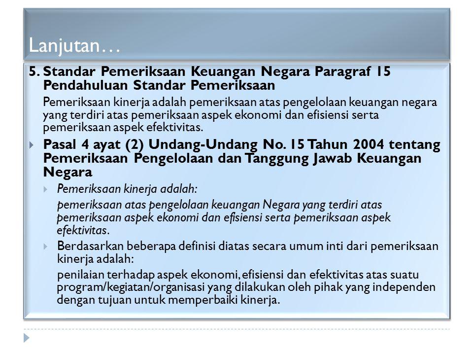 Lanjutan… 5. Standar Pemeriksaan Keuangan Negara Paragraf 15 Pendahuluan Standar Pemeriksaan Pemeriksaan kinerja adalah pemeriksaan atas pengelolaan k