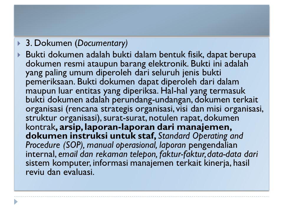  3. Dokumen (Documentary)  Bukti dokumen adalah bukti dalam bentuk fisik, dapat berupa dokumen resmi ataupun barang elektronik. Bukti ini adalah yan
