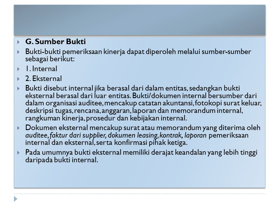  G. Sumber Bukti  Bukti-bukti pemeriksaan kinerja dapat diperoleh melalui sumber-sumber sebagai berikut:  1. Internal  2. Eksternal  Bukti disebu