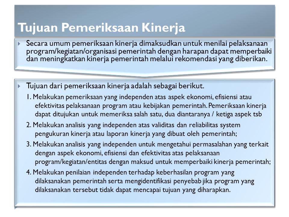 Tujuan Pemeriksaan Kinerja  Tujuan dari pemeriksaan kinerja adalah sebagai berikut. 1. Melakukan pemeriksaan yang independen atas aspek ekonomi, efis