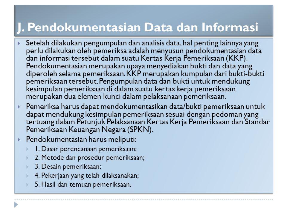 J. Pendokumentasian Data dan Informasi  Setelah dilakukan pengumpulan dan analisis data, hal penting lainnya yang perlu dilakukan oleh pemeriksa adal