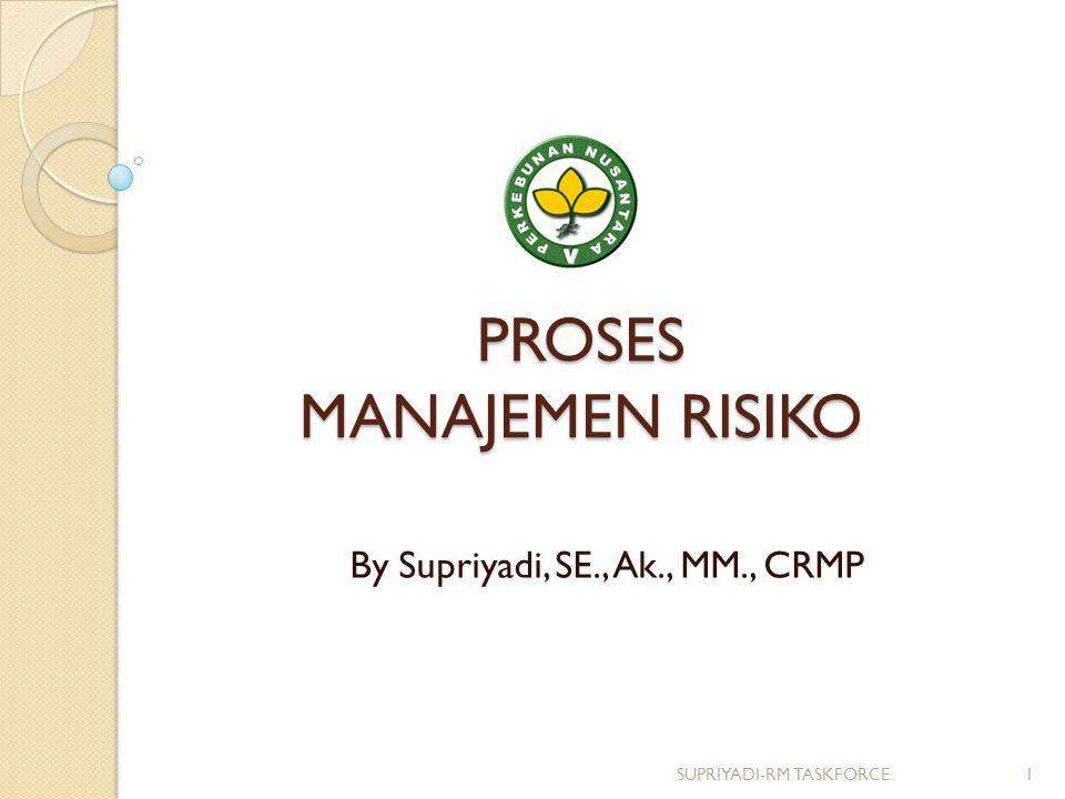 PROSES MANAJEMEN RISIKO By Supriyadi, SE., Ak., MM., CRMP 1SUPRIYADI-RM TASKFORCE