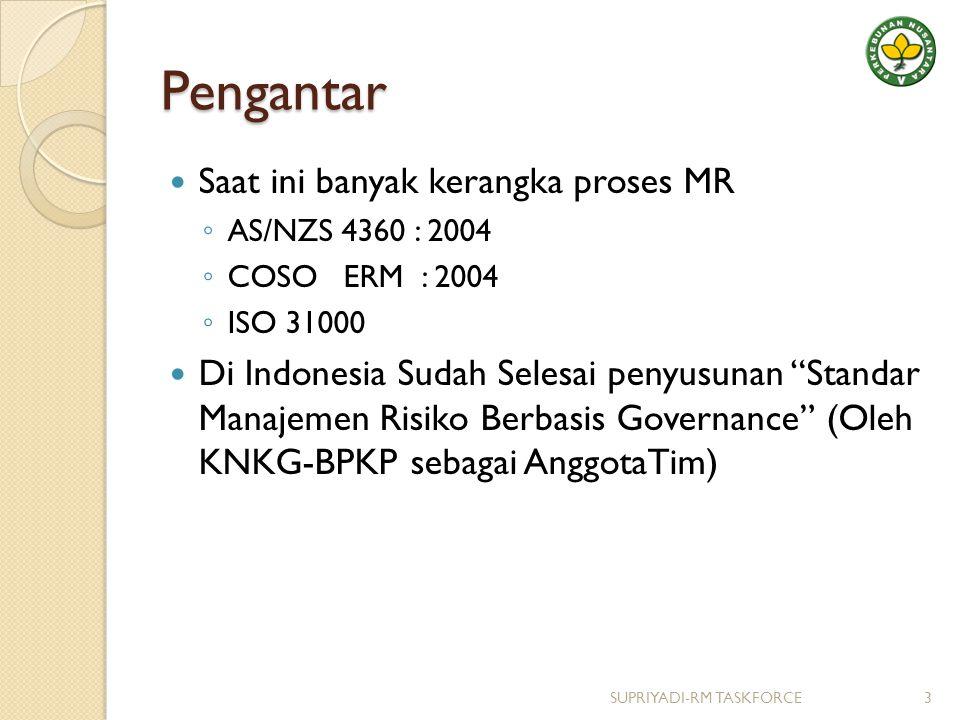 """Pengantar Saat ini banyak kerangka proses MR ◦ AS/NZS 4360 : 2004 ◦ COSO ERM : 2004 ◦ ISO 31000 Di Indonesia Sudah Selesai penyusunan """"Standar Manajem"""