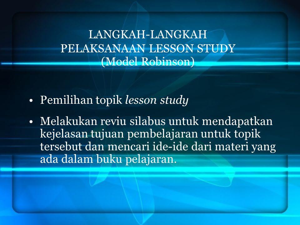 LANGKAH-LANGKAH PELAKSANAAN LESSON STUDY (Model Robinson)  Pemilihan topik lesson study Melakukan reviu silabus untuk mendapatkan kejelasan tujuan pe