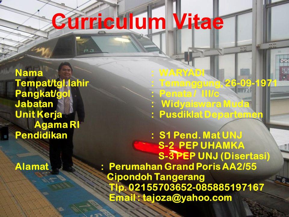 Curriculum Vitae Nama : WARYADI Tempat/tgl.lahir : Temanggung, 26-09-1971 Pangkat/gol : Penata / III/c Jabatan : Widyaiswara Muda Unit Kerja : Pusdikl