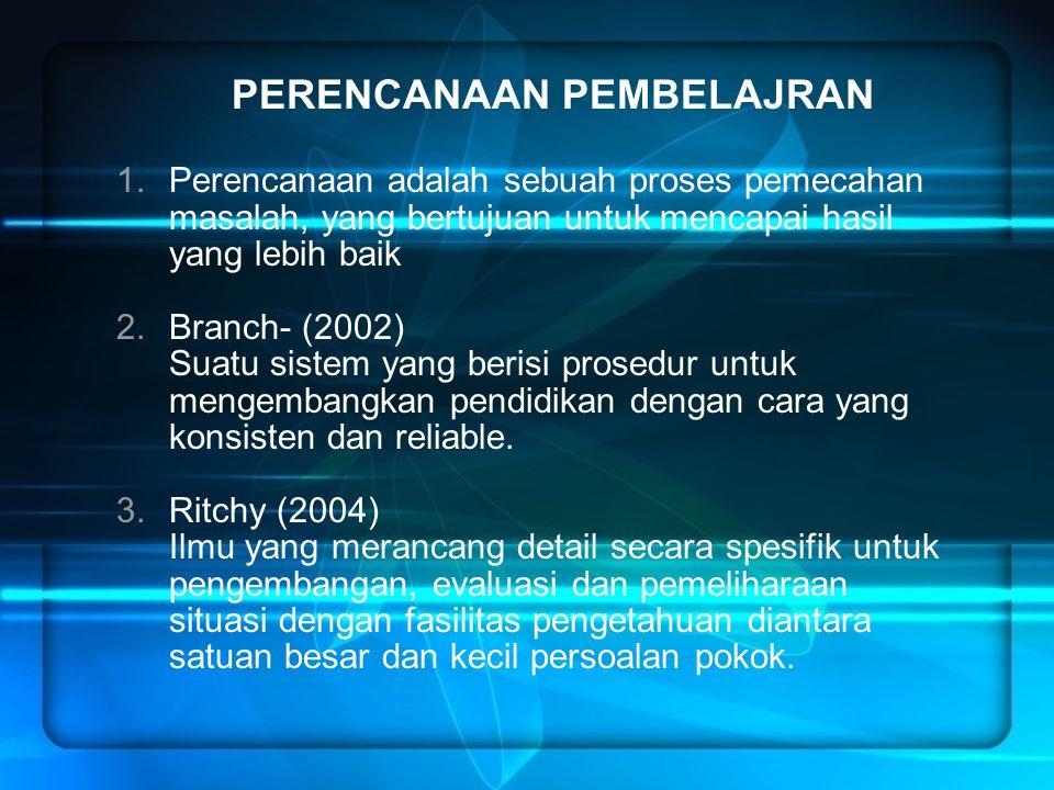 PERENCANAAN PEMBELAJRAN 1.Perencanaan adalah sebuah proses pemecahan masalah, yang bertujuan untuk mencapai hasil yang lebih baik 2.Branch- (2002) Sua