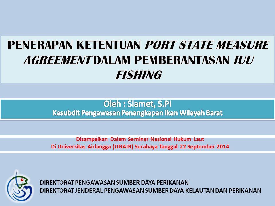Disampaikan Dalam Seminar Nasional Hukum Laut Di Universitas Airlangga (UNAIR) Surabaya Tanggal 22 September 2014 DIREKTORAT PENGAWASAN SUMBER DAYA PE