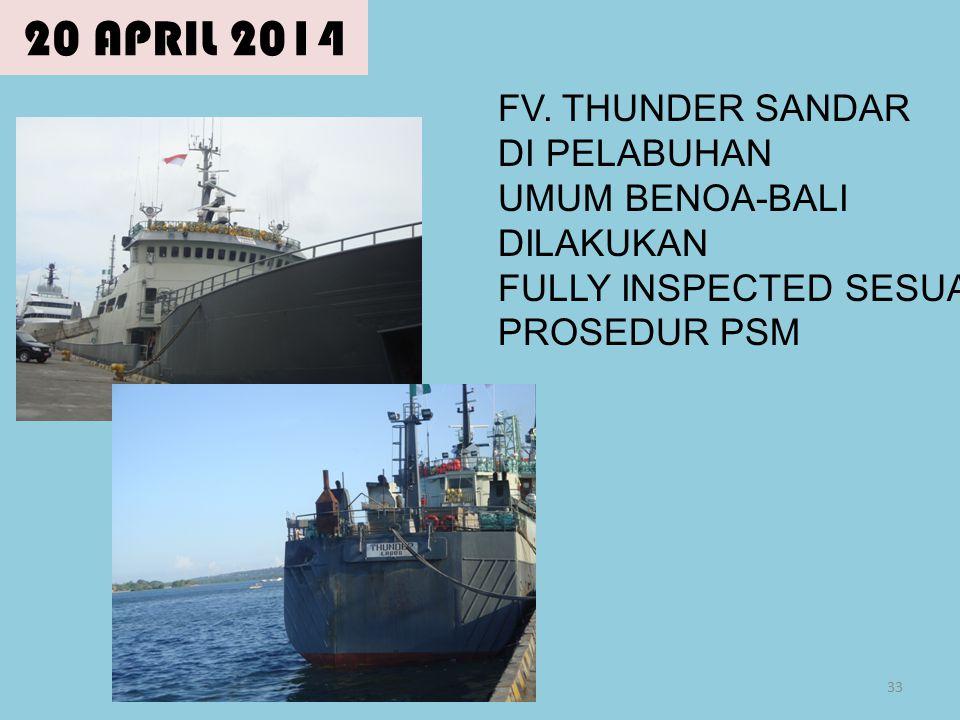 20 APRIL 2014 33 FV. THUNDER SANDAR DI PELABUHAN UMUM BENOA-BALI DILAKUKAN FULLY INSPECTED SESUAI PROSEDUR PSM