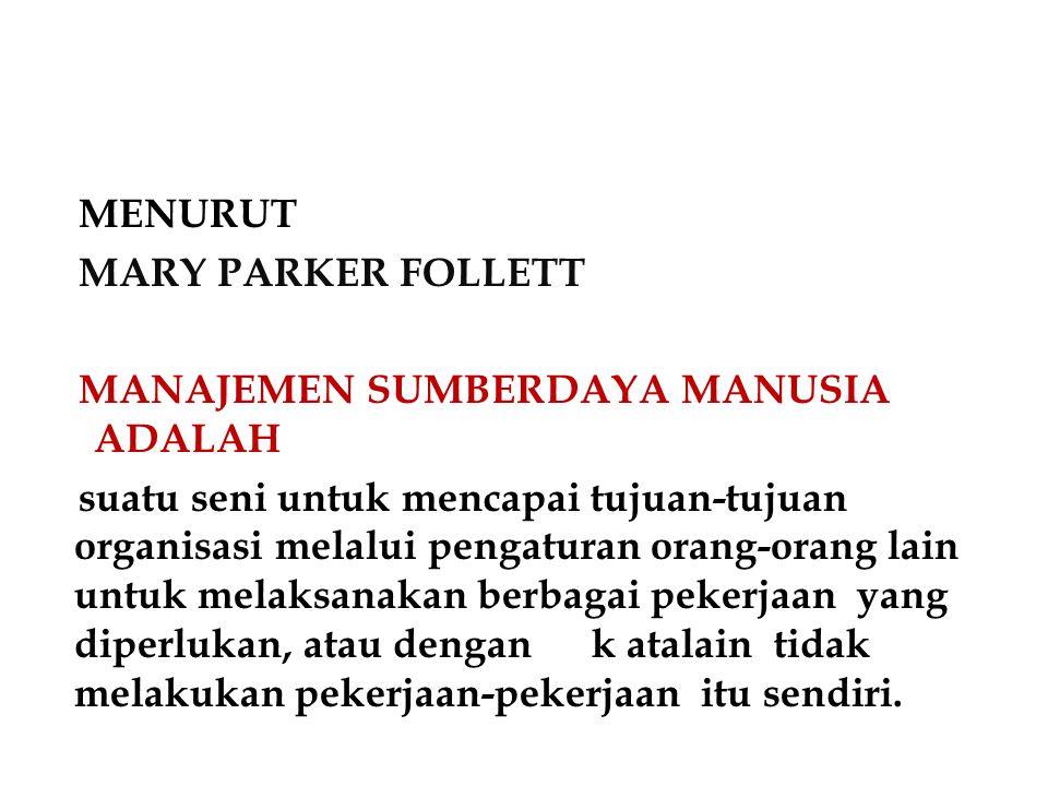 MENURUT MARY PARKER FOLLETT MANAJEMEN SUMBERDAYA MANUSIA ADALAH suatu seni untuk mencapai tujuan-tujuan organisasi melalui pengaturan orang-orang lain