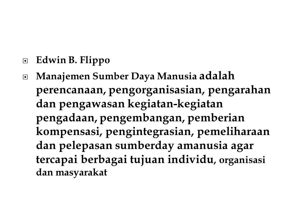  Edwin B. Flippo  Manajemen Sumber Daya Manusia adalah perencanaan, pengorganisasian, pengarahan dan pengawasan kegiatan-kegiatan pengadaan, pengemb