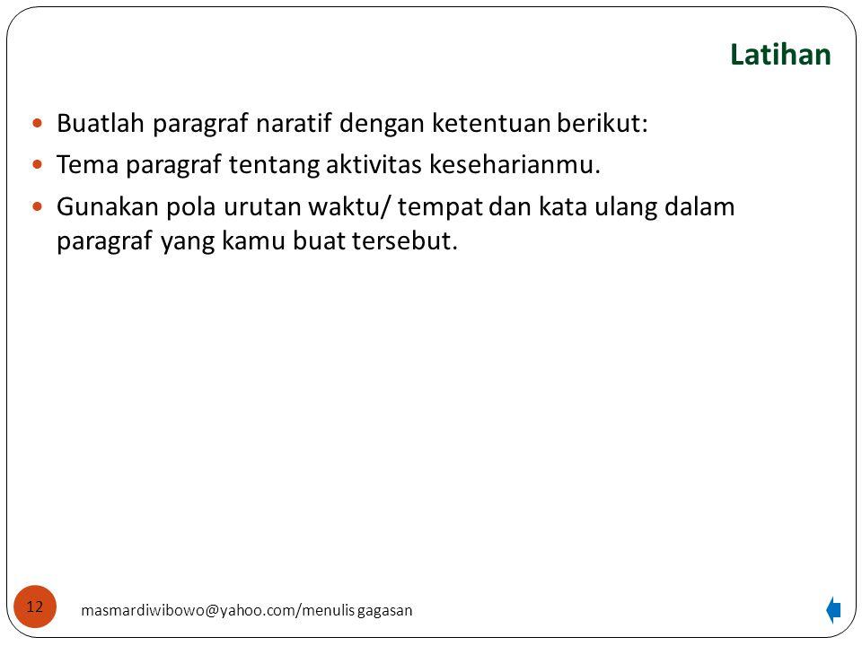 Latihan Buatlah paragraf naratif dengan ketentuan berikut: Tema paragraf tentang aktivitas keseharianmu. Gunakan pola urutan waktu/ tempat dan kata ul