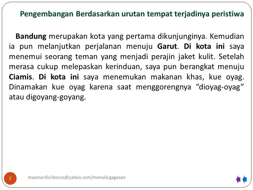 Pengembangan Berdasarkan urutan tempat terjadinya peristiwa 7 masmardiwibowo@yahoo.com/menulis gagasan Bandung merupakan kota yang pertama dikunjungin