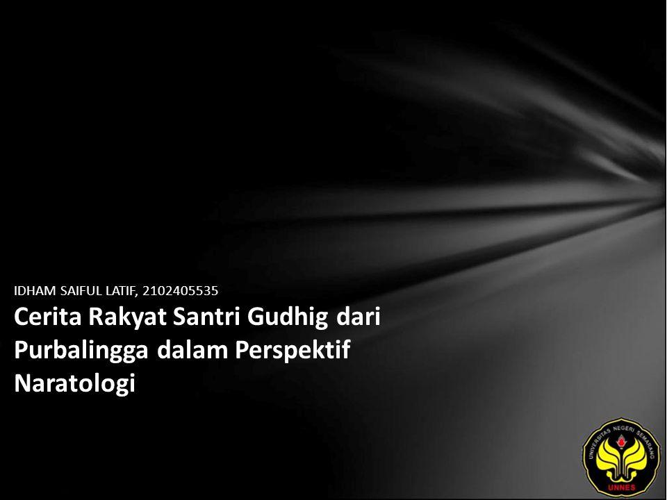 IDHAM SAIFUL LATIF, 2102405535 Cerita Rakyat Santri Gudhig dari Purbalingga dalam Perspektif Naratologi