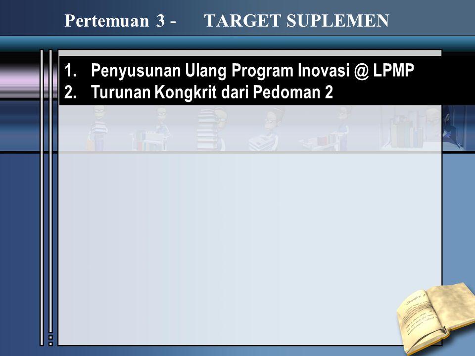 1.Penyusunan Ulang Program Inovasi @ LPMP 2.Turunan Kongkrit dari Pedoman 2 Pertemuan 3 - TARGET SUPLEMEN