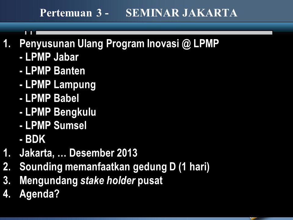 1.Penyusunan Ulang Program Inovasi @ LPMP - LPMP Jabar - LPMP Banten - LPMP Lampung - LPMP Babel - LPMP Bengkulu - LPMP Sumsel - BDK 1.Jakarta, … Dese
