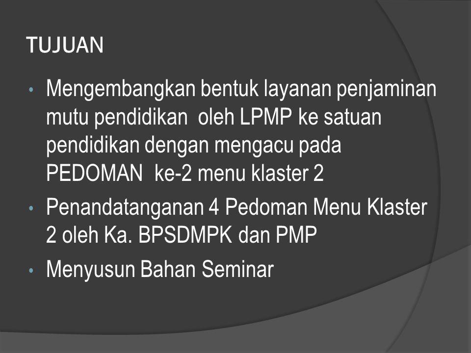 TUJUAN Mengembangkan bentuk layanan penjaminan mutu pendidikan oleh LPMP ke satuan pendidikan dengan mengacu pada PEDOMAN ke-2 menu klaster 2 Penandat