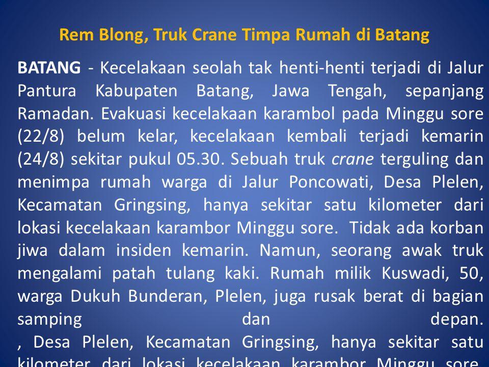 Rem Blong, Truk Crane Timpa Rumah di Batang BATANG - Kecelakaan seolah tak henti-henti terjadi di Jalur Pantura Kabupaten Batang, Jawa Tengah, sepanja
