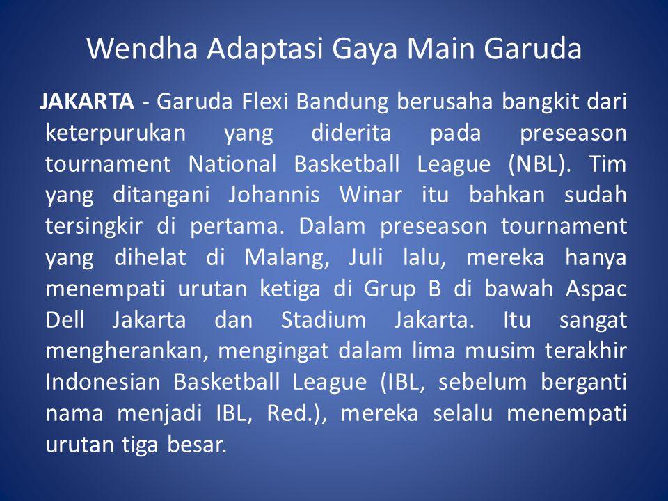 Wendha Adaptasi Gaya Main Garuda JAKARTA - Garuda Flexi Bandung berusaha bangkit dari keterpurukan yang diderita pada preseason tournament National Ba