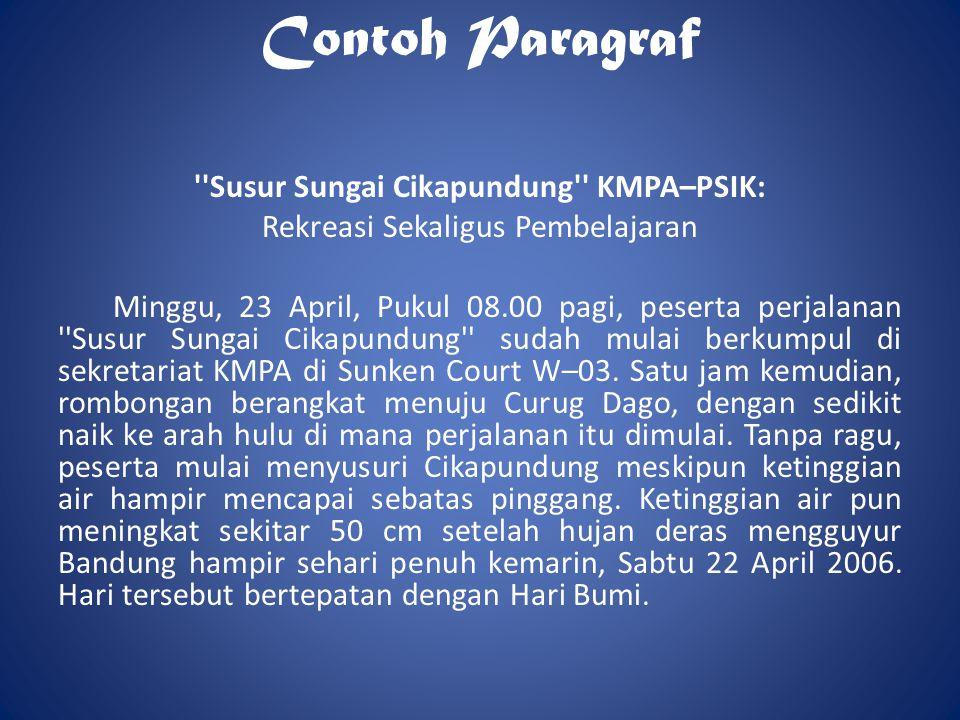 Contoh Paragraf ''Susur Sungai Cikapundung'' KMPA–PSIK: Rekreasi Sekaligus Pembelajaran Minggu, 23 April, Pukul 08.00 pagi, peserta perjalanan ''Susur
