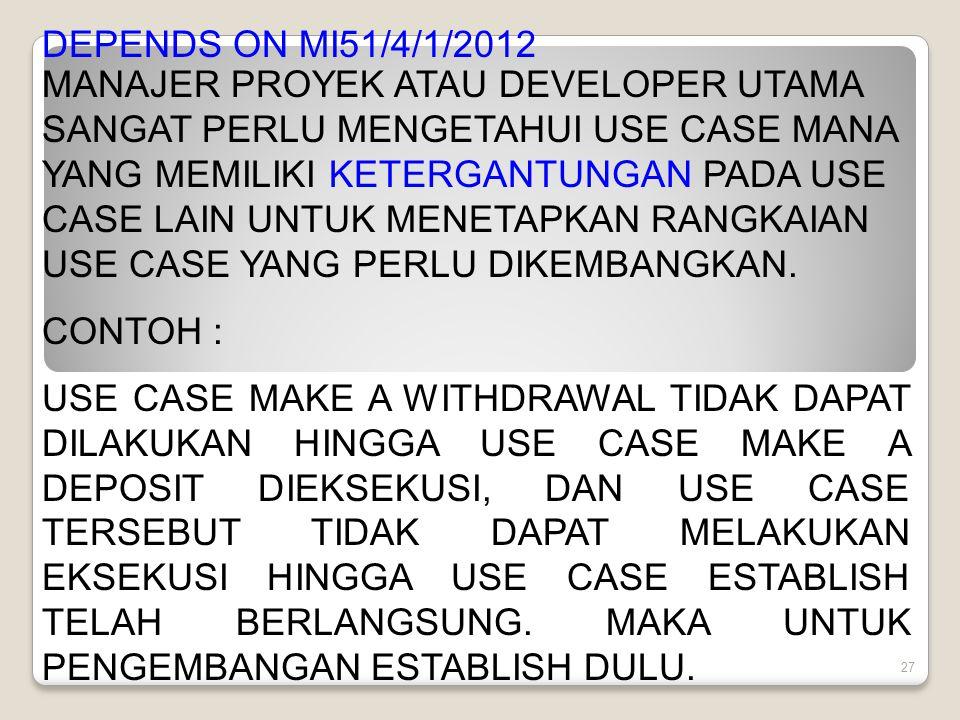 27 DEPENDS ON MI51/4/1/2012 MANAJER PROYEK ATAU DEVELOPER UTAMA SANGAT PERLU MENGETAHUI USE CASE MANA YANG MEMILIKI KETERGANTUNGAN PADA USE CASE LAIN UNTUK MENETAPKAN RANGKAIAN USE CASE YANG PERLU DIKEMBANGKAN.