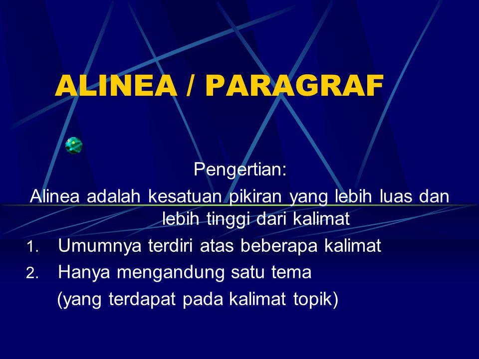 ALINEA / PARAGRAF Pengertian: Alinea adalah kesatuan pikiran yang lebih luas dan lebih tinggi dari kalimat 1. Umumnya terdiri atas beberapa kalimat 2.