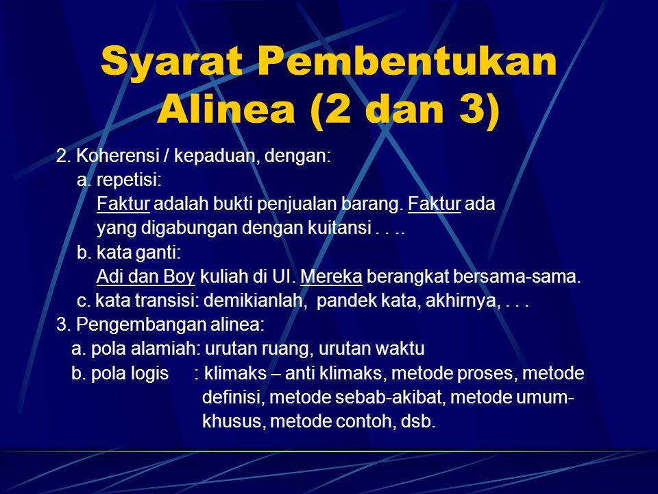 Syarat Pembentukan Alinea (2 dan 3) 2. Koherensi / kepaduan, dengan: a. repetisi: Faktur adalah bukti penjualan barang. Faktur ada yang digabungan den