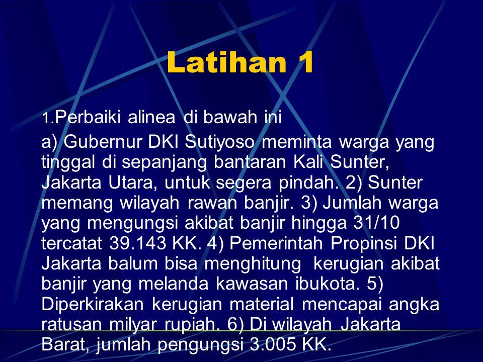 Latihan 1 1. Perbaiki alinea di bawah ini a) Gubernur DKI Sutiyoso meminta warga yang tinggal di sepanjang bantaran Kali Sunter, Jakarta Utara, untuk