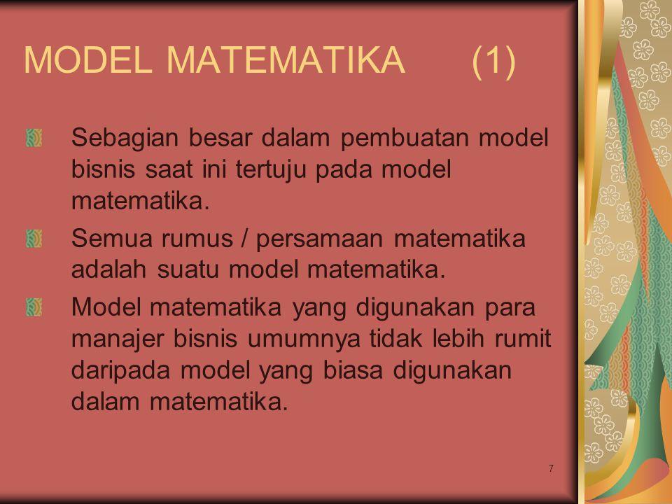 7 MODEL MATEMATIKA (1) Sebagian besar dalam pembuatan model bisnis saat ini tertuju pada model matematika. Semua rumus / persamaan matematika adalah s
