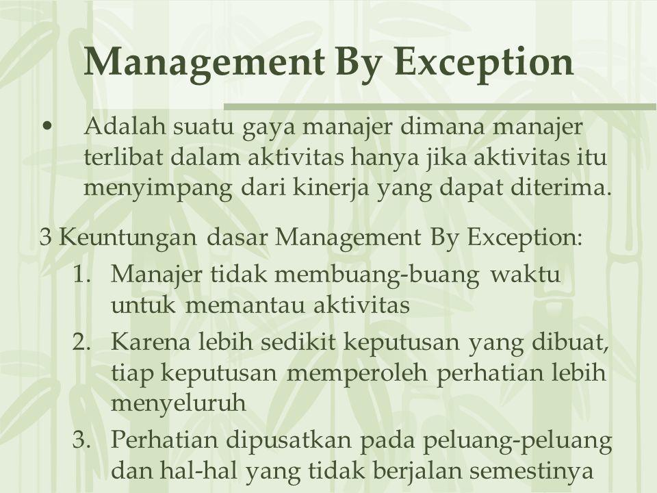 Management By Exception Adalah suatu gaya manajer dimana manajer terlibat dalam aktivitas hanya jika aktivitas itu menyimpang dari kinerja yang dapat diterima.