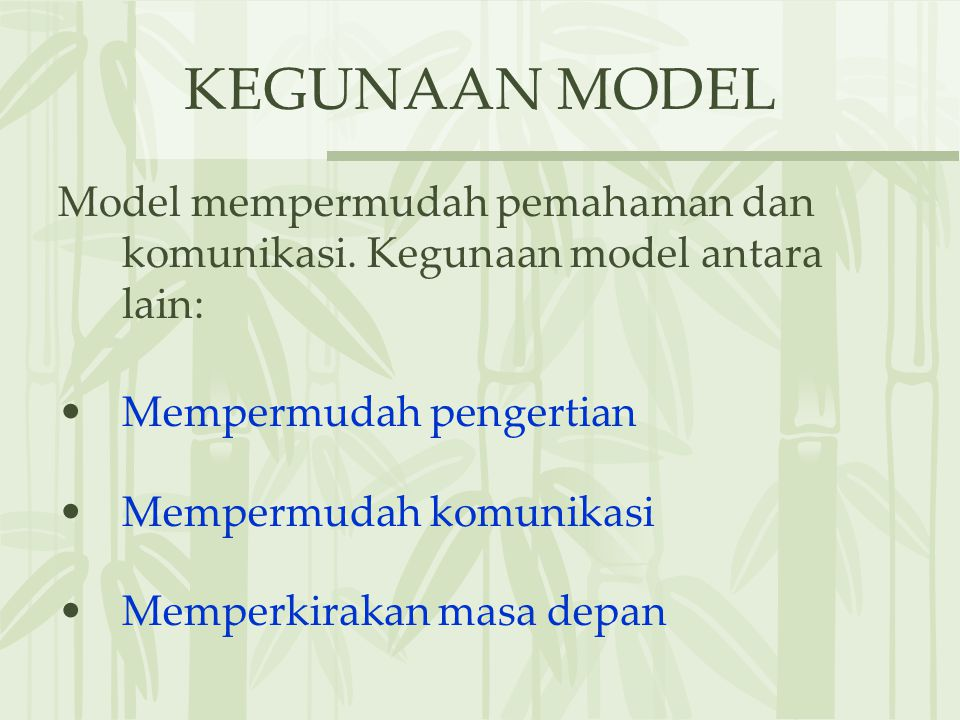 KEGUNAAN MODEL Model mempermudah pemahaman dan komunikasi.