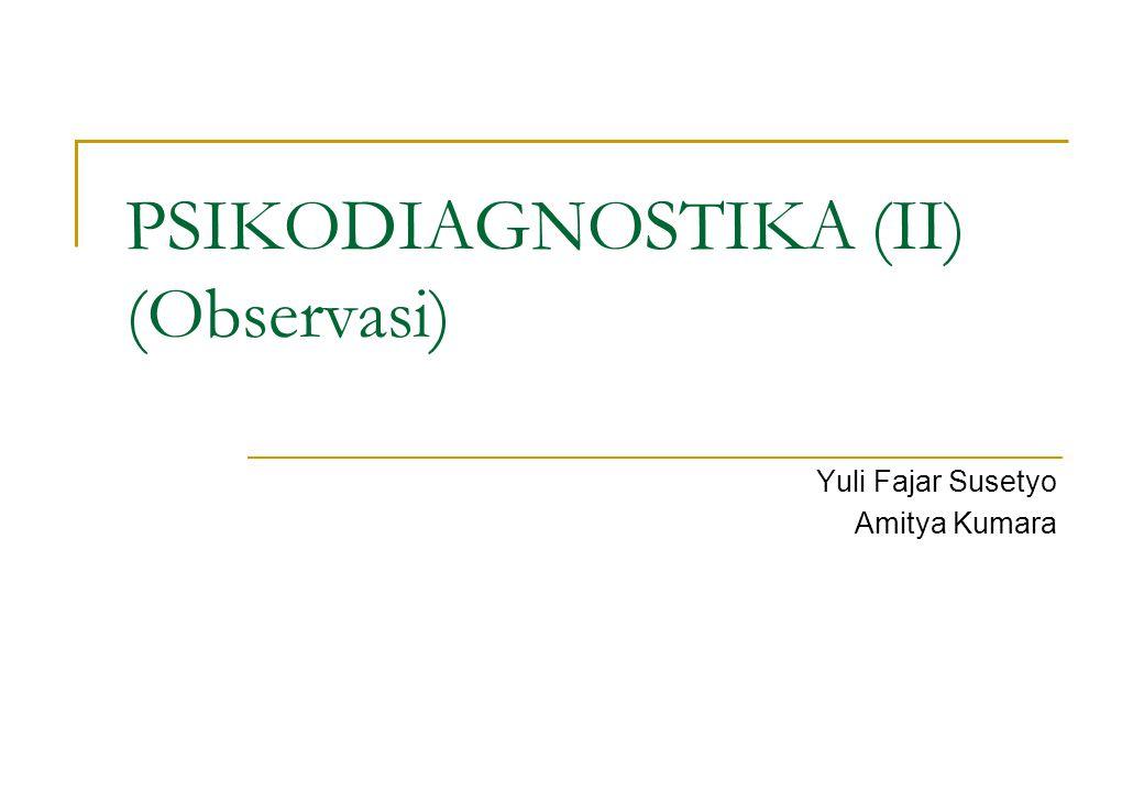 PSIKODIAGNOSTIKA (II) (Observasi) Yuli Fajar Susetyo Amitya Kumara