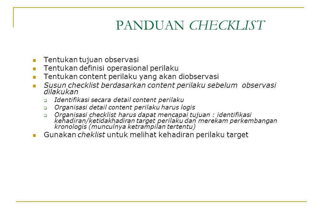 PANDUAN CHECKLIST Tentukan tujuan observasi Tentukan definisi operasional perilaku Tentukan content perilaku yang akan diobservasi Susun checklist ber