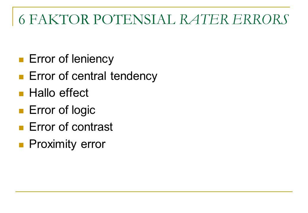 6 FAKTOR POTENSIAL RATER ERRORS Error of leniency Error of central tendency Hallo effect Error of logic Error of contrast Proximity error
