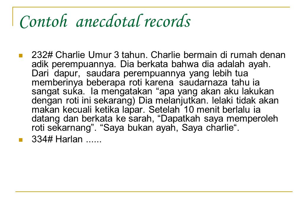 Contoh anecdotal records 232# Charlie Umur 3 tahun. Charlie bermain di rumah denan adik perempuannya. Dia berkata bahwa dia adalah ayah. Dari dapur, s