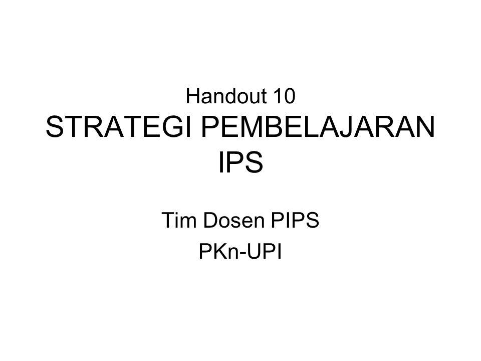 Handout 10 STRATEGI PEMBELAJARAN IPS Tim Dosen PIPS PKn-UPI