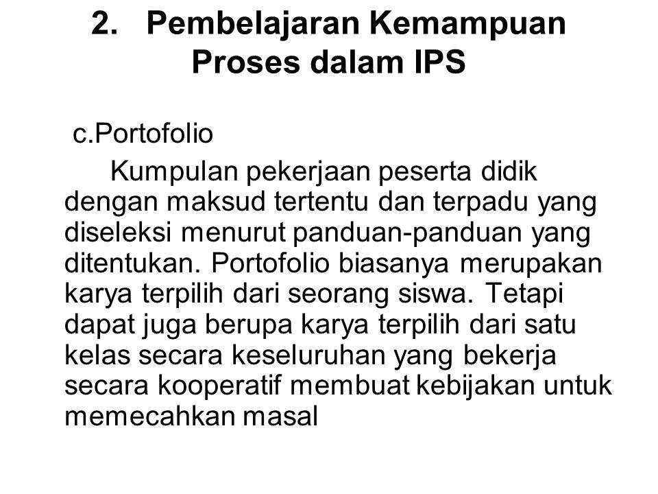 2. Pembelajaran Kemampuan Proses dalam IPS c.Portofolio Kumpulan pekerjaan peserta didik dengan maksud tertentu dan terpadu yang diseleksi menurut pan