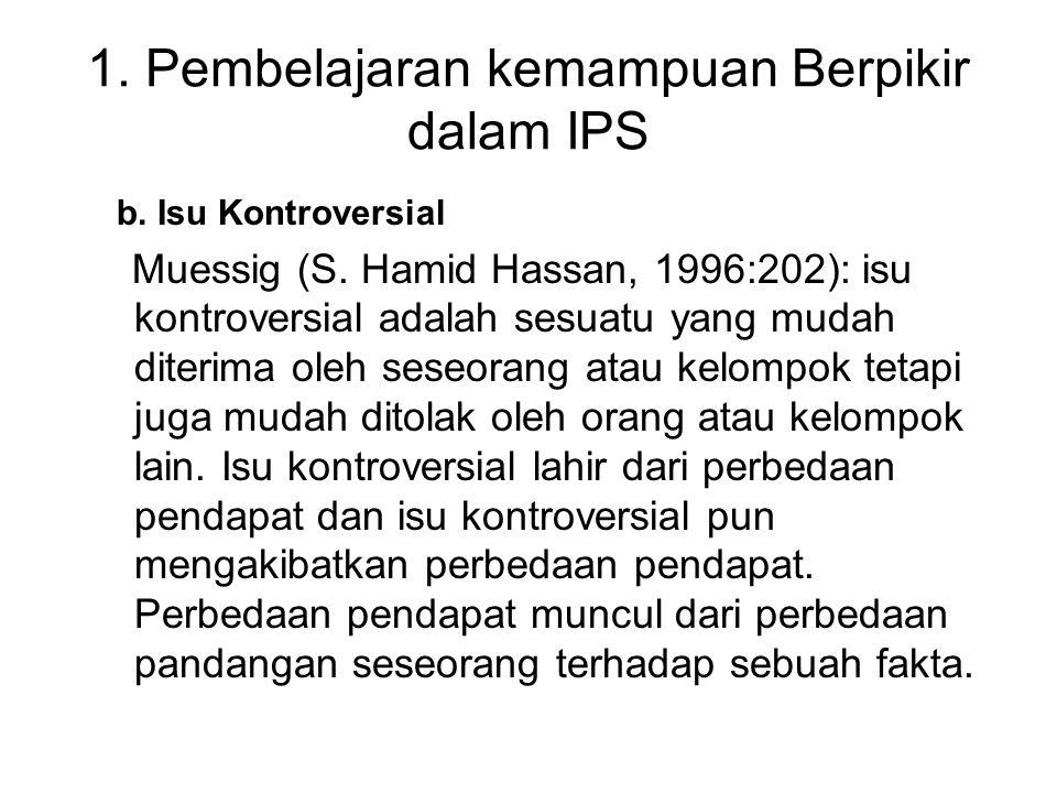 1. Pembelajaran kemampuan Berpikir dalam IPS b. Isu Kontroversial Muessig (S. Hamid Hassan, 1996:202): isu kontroversial adalah sesuatu yang mudah dit