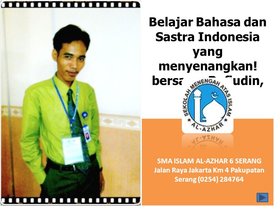 KOMPETENSI INDIKATOR MATERI LATIHAN Belajar Bahasa dan Sastra Indonesia yang menyenangkan! bersama Rafiudin, S.Pd SMA ISLAM AL-AZHAR 6 SERANG Jalan Ra