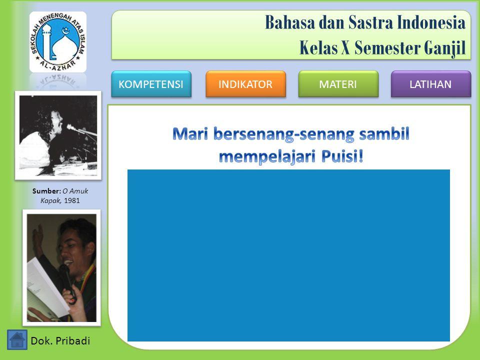 KOMPETENSI INDIKATOR MATERI LATIHAN Bahasa dan Sastra Indonesia Kelas X Semester Ganjil Sumber: O Amuk Kapak, 1981 Dok. Pribadi