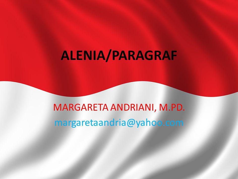 ALENIA/PARAGRAF MARGARETA ANDRIANI, M.PD. margaretaandria@yahoo.com