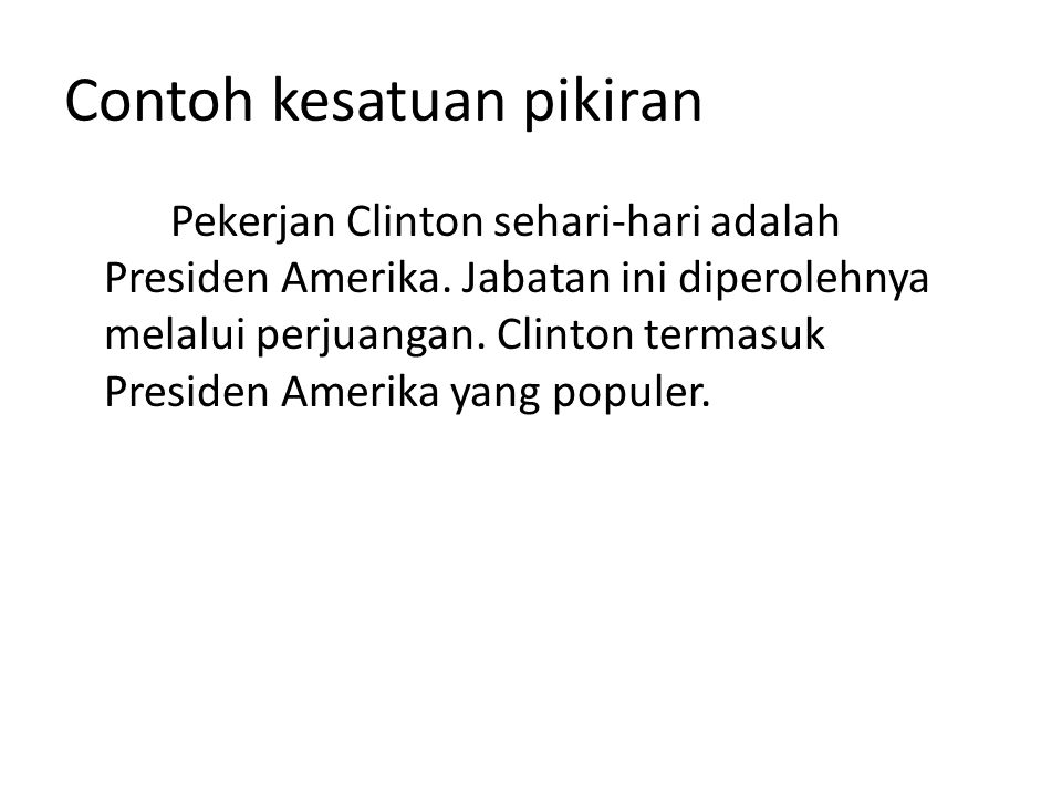 Contoh kesatuan pikiran Pekerjan Clinton sehari-hari adalah Presiden Amerika.