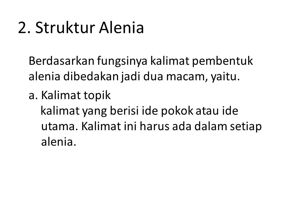 2. Struktur Alenia Berdasarkan fungsinya kalimat pembentuk alenia dibedakan jadi dua macam, yaitu. a. Kalimat topik kalimat yang berisi ide pokok atau