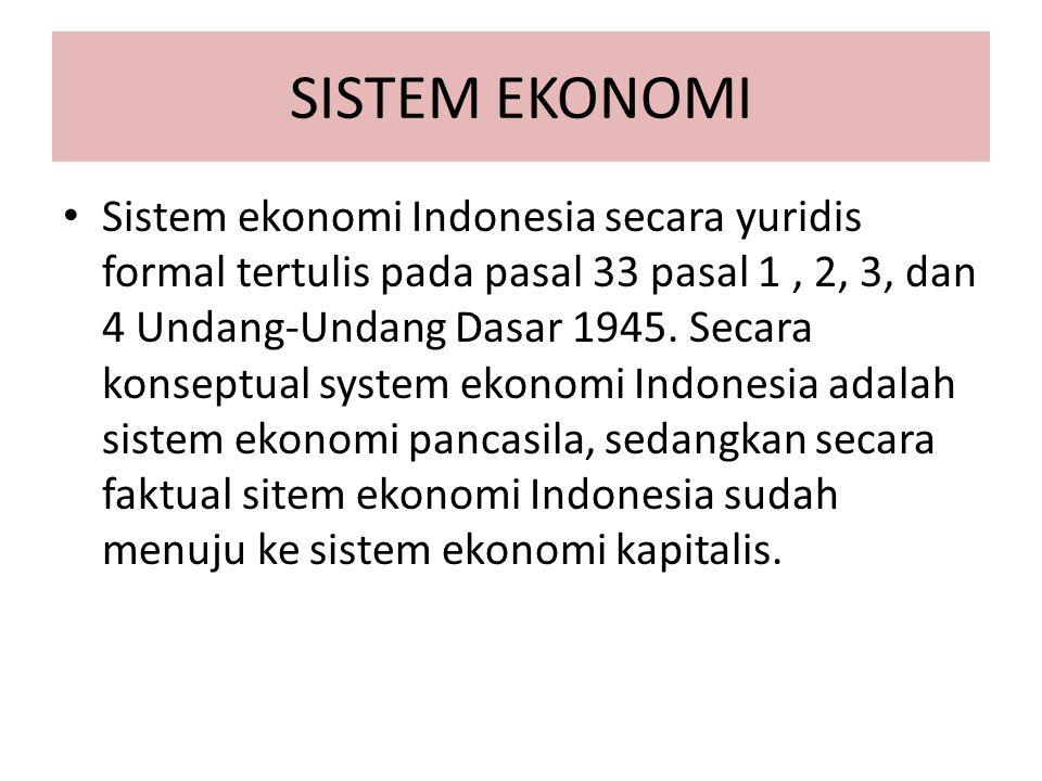 SISTEM EKONOMI Sistem ekonomi Indonesia secara yuridis formal tertulis pada pasal 33 pasal 1, 2, 3, dan 4 Undang-Undang Dasar 1945. Secara konseptual