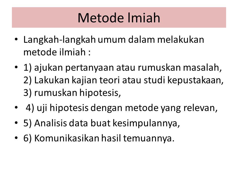 Metode lmiah Langkah-langkah umum dalam melakukan metode ilmiah : 1) ajukan pertanyaan atau rumuskan masalah, 2) Lakukan kajian teori atau studi kepus